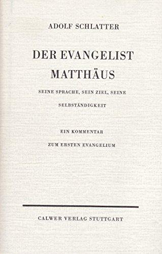 Der Evangelist Matthäus: Seine Sprache, sein Ziel, seine Selbständigkeit. Ein Kommentar zum ersten Evangelium