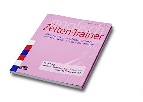Der Zeiten-Trainer: Die beste Art, die englischen Zeiten zu lernen, zu üben und sicher anzuwenden (Der Dito - das beste Lernbuch / Trainer Englisch)