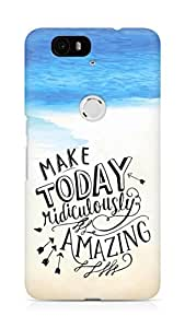 AMEZ make today ridiculously amazing Back Cover For Huawei Nexus 6P