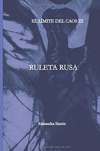 EL LIMITE DEL CAOS III: Ruleta Rusa. (Dragón & Ninfa) por Alexandra Simon Simon