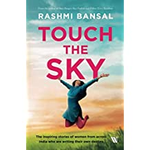 Touch the Sky: The inspiring stories of women from across India who are writing their own destiny