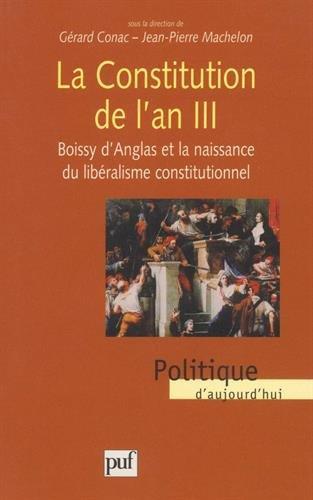 La Constitution de l'an III : Boissy D'Anglas et la naissance du libéralisme constitutionnel