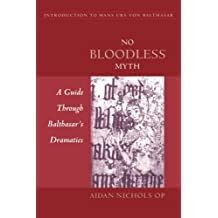 No Bloodless Myth: A Guide Through Balthasar's Dramatics (Introduction to Hans Urs Von Balthasar)