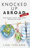 Knocked Up Abroad Again: Baby bumps, twists, and turns around the globe (English Edition)