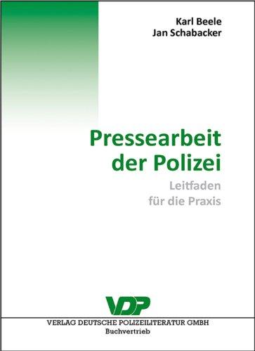 Pressearbeit der Polizei: Leitfaden für die Praxis (VDP-Fachbuch)