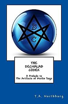 The Decnalab Codex (The Artifacts of Merlin Saga) (English Edition) de [Northburg, T.A.]