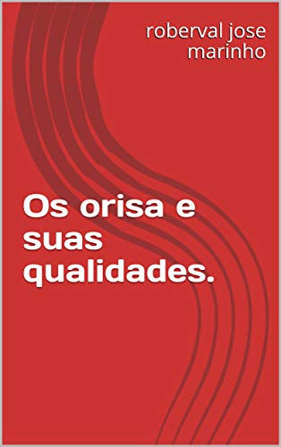 Os orisa e suas qualidades. (Portuguese Edition)