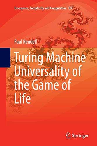 Turing Machine Universality of the Game of Life (Emergence, Complexity and Computation, Band 18)