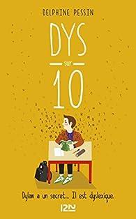 Dys sur dix - suivi de sa version adaptée aux dyslexiques par Delphine Pessin