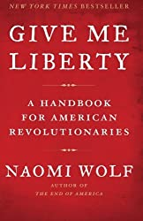 Give Me Liberty: A Handbook For American Revolutionaries by Naomi Wolf (2008-09-16)