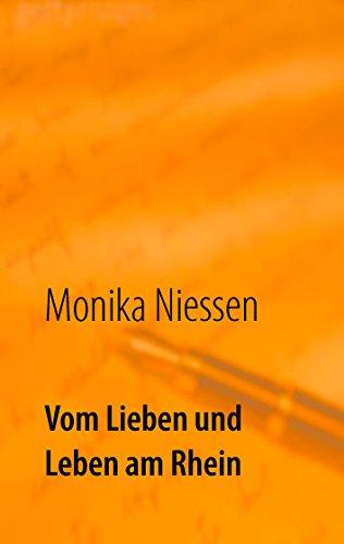 Vom Lieben und Leben am Rhein: Kurzgeschichten über die vielen Formen der Liebe und des Lebens von [Niessen, Monika]