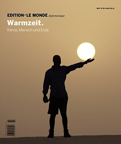 Warmzeit: Klima, Mensch und Erde (Edition Le Monde diplomatique) -