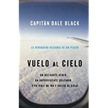 Vuelo al Cielo: A Plane Crash. . . A Lone Survivor. . . A Journey to Heavenand Back (Spanish Edition)
