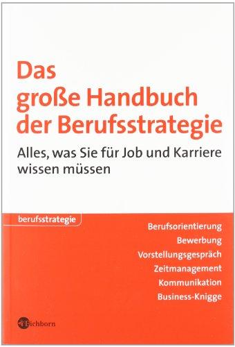 Das grosse Handbuch der Berufsstrategie: Alles, was Sie für Job und Karriere wissen müssen