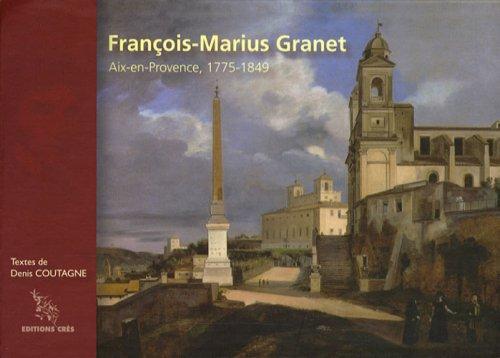 François-Marius Granet : Aix-en-Provence, 1775-1849