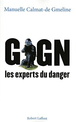GIGN, les experts du danger par Manuelle CALMAT-DE-GMELINE