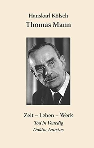 Thomas Mann: Zeit - Leben - Werk. Die Buddenbrooks, Der Zauberberg, Der Tod in Venedig, Doktor