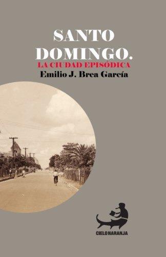 Santo Domingo. La ciudad episódica.: Volume 2 (Bibliocteca Urbana Cielonaranja)