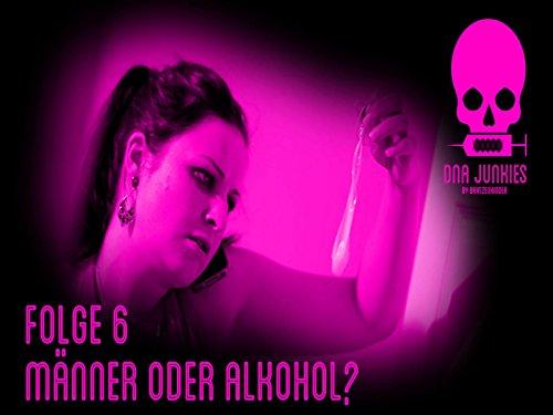 Männer oder Alkohol?