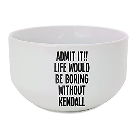 Ceramic bowl with ADMIT IT!! LIFE WOULD BE BORING WITHOUT KENDALL