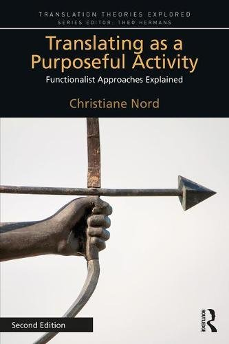 Translating as a Purposeful Activity 2nd Edition: Functionalist Approaches Explained (Translation Theories Explored)