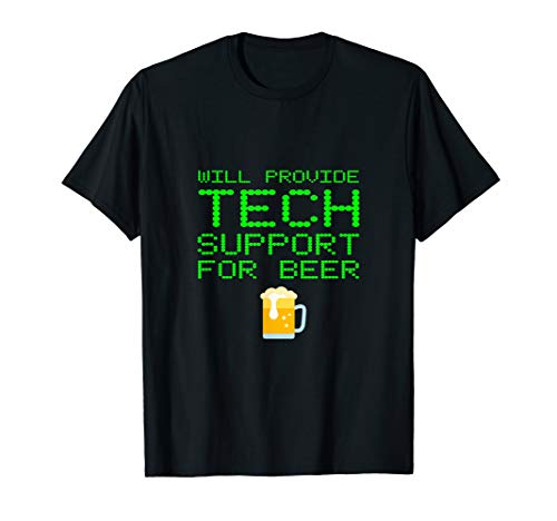 Will Provide Tech Support For Beer Computer Repair Geek Nerd T-Shirt