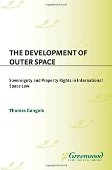 The Development of Outer Space: Sovereignty and Property Rights in International Space Law par [Gangale, Thomas]