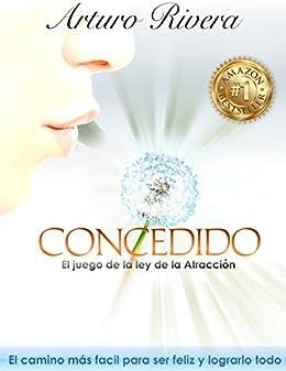 Concedido: El juego de la ley de atraccion eBook: Arturo
