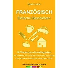 Französisch, Einfache Geschichten: 10 Themen aus dem Alltagsleben, Mit Hunderten von nützlichen Wörtern und Ausdrücken Und mit Wörterverzeichnissen entlang ... für Anfänger t. 6) (French Edition)