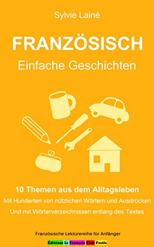 he Geschichten: 10 Themen aus dem Alltagsleben, Mit Hunderten von nützlichen Wörtern und Ausdrücken Und mit Wörterverzeichnissen entlang ... für Anfänger t. 6) (French Edition) ()