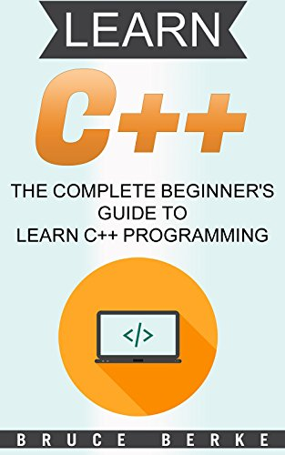 C++: The Complete Beginner's Guide to Learn C++ Programming (computer coding) (English Edition)
