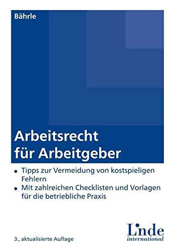 Arbeitsrecht für Arbeitgeber: Tipps zur Vermeidung von kostspieligen Fehlern - Mit zahlreichen Checklisten und Vorlagen für die betriebliche Praxis.