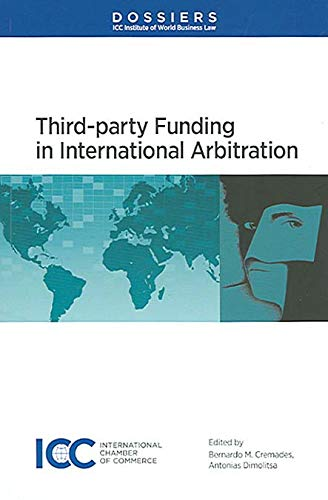 Third Party Funding in International Arbitration: Dossier X of the ICC Institute of World Business Law