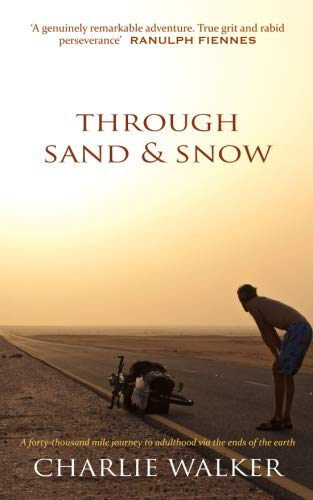 Through Sand & Snow: a man, a bicycle, and a 43,000-mile journey to adulthood via the ends of the Earth por Charlie Walker