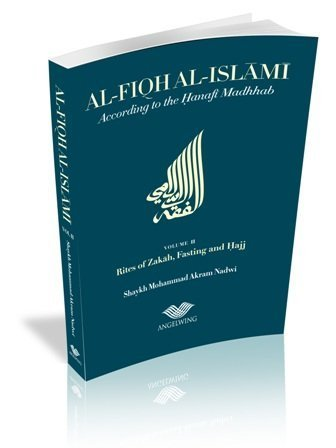 Al-Fiqh Al-Islami: According to the Hanafi Madhhab: Zakah, Fasting and Hajj Volume 2