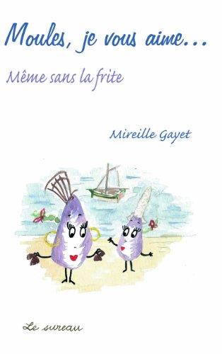 Moules, je vous aime... : Mÿªme sans la frite par Mireille Gayet