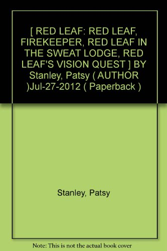 [ RED LEAF: RED LEAF, FIREKEEPER, RED LEAF IN THE SWEAT LODGE, RED LEAF'S VISION QUEST ] BY Stanley, Patsy ( AUTHOR )Jul-27-2012 ( Paperback )
