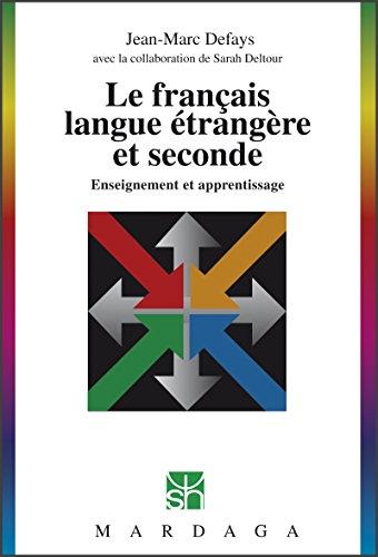 Le franais langue trangre et seconde: Enseignement et apprentissage (Psychologie et sciences humaines t. 251)