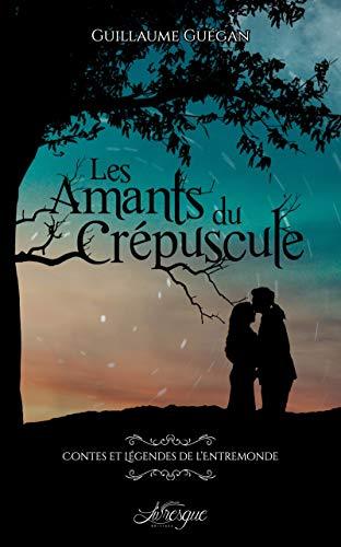 Les Amants du Crépuscule: Contes et légendes de l'Entremonde - 1 (100% Fantastique) par  Guillaume Guégan