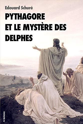 Pythagore et le mystère des Delphes par Edouard Schuré
