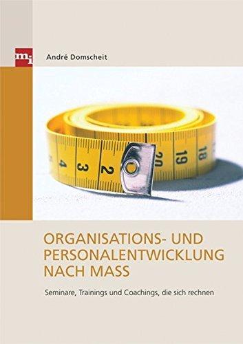 Organisations- und Personalentwicklung nach Maß. Seminare, Trainings und Coachings, die sich rechnen by André Domscheit (2007-10-05)
