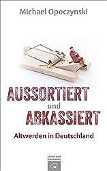 Aussortiert und abkassiert: Altwerden in Deutschland