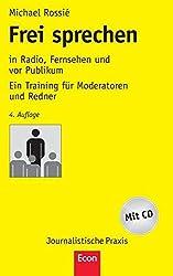Frei sprechen: in Radio, Fernsehen und vor Publikum Ein Training für Moderatoren und Redner (Journalistische Praxis)