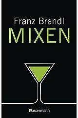 Mixen. Das große Cocktailbuch: 280 Rezepte für Cocktails und Longdrinks mit und ohne Alkohol Gebundene Ausgabe