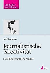 Journalistische Kreativität (Praktischer Journalismus) by Jens-Uwe Meyer (2008-12-01)
