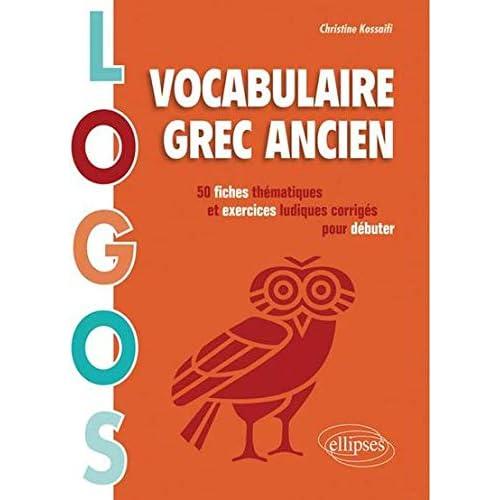 Logos Vocabulaire Grec Ancien 50 Fiches Thématiques & Exercices Ludiques et Corrigés pour Débuter