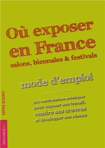 Où exposer en France ? : Salons, biennales et festivals : mode d'emploi