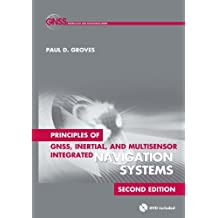 Principles of GNSS, Inertial, and Multisensor Integrated Nav (GNSS Technology and Applications)