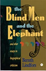 BLIND MEN AND THE ELEPHANT, THE : And Other Essays in Biographical Criticism by Bernth Lindfors (1999-05-24)
