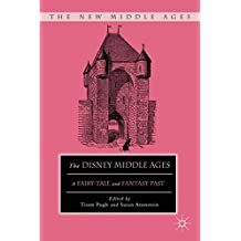 The Disney Middle Ages: A Fairy-Tale and Fantasy Past (The New Middle Ages)